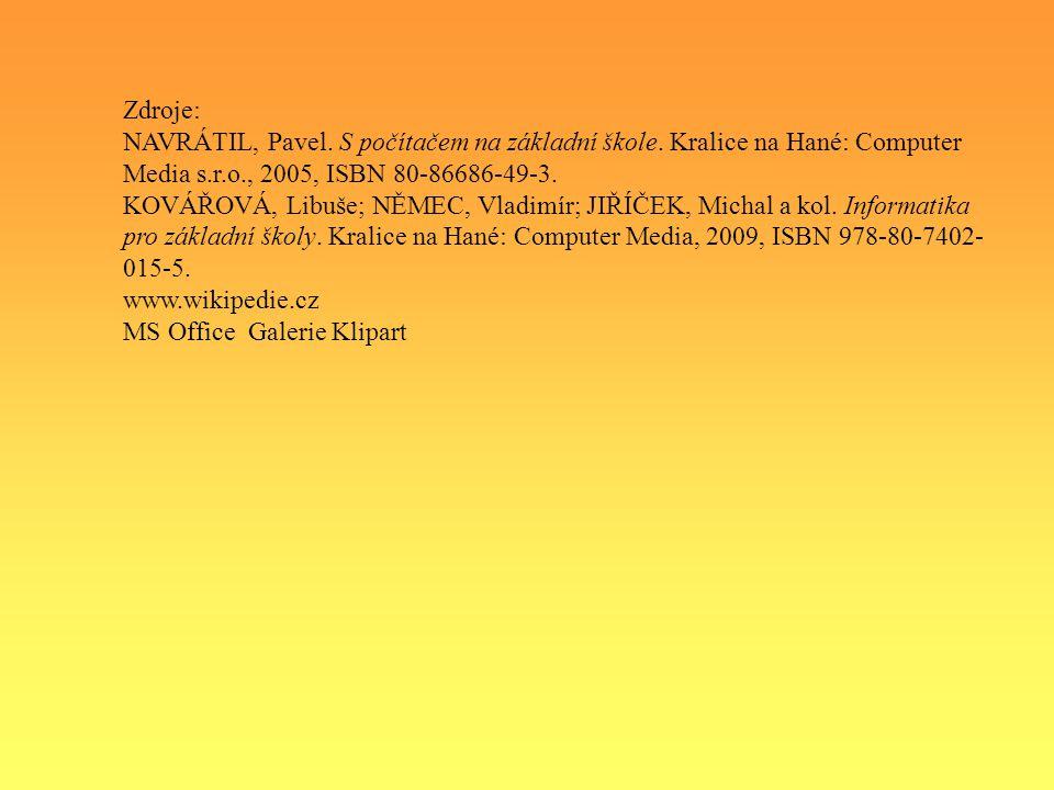 Zdroje: NAVRÁTIL, Pavel. S počítačem na základní škole. Kralice na Hané: Computer Media s.r.o., 2005, ISBN 80-86686-49-3. KOVÁŘOVÁ, Libuše; NĚMEC, Vla
