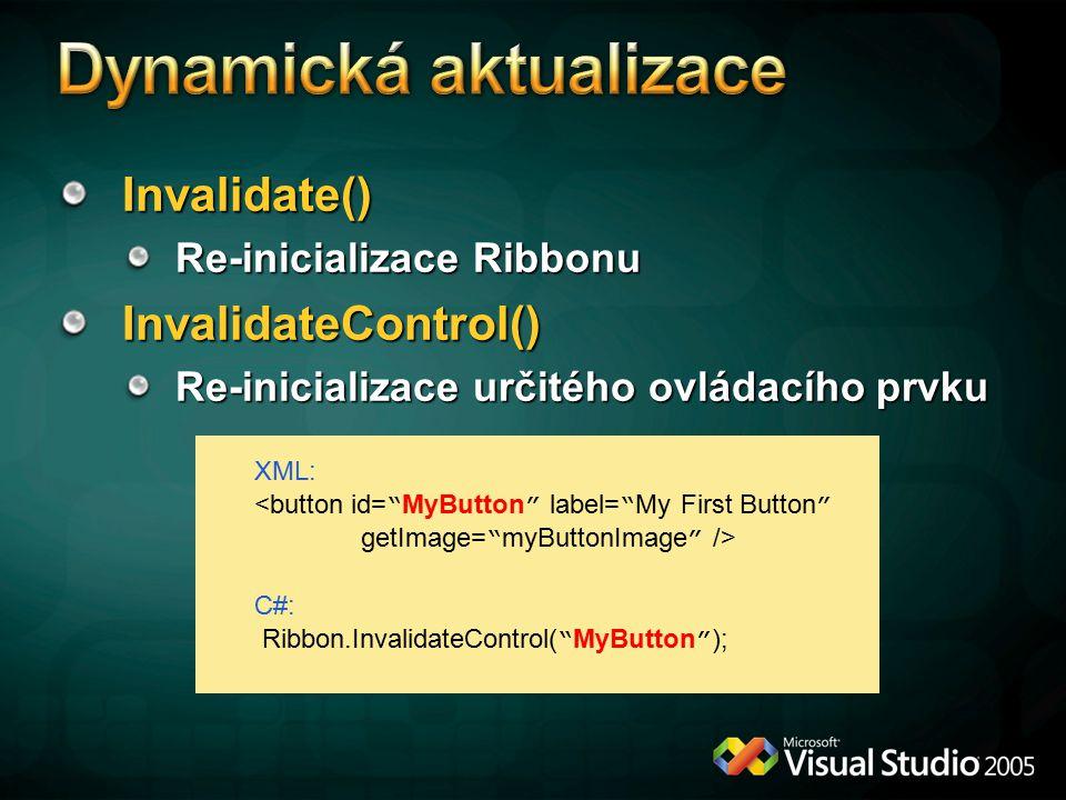 Invalidate() Re-inicializace Ribbonu InvalidateControl() Re-inicializace určitého ovládacího prvku XML: <button id= MyButton label= My First Button getImage= myButtonImage /> C#: Ribbon.InvalidateControl( MyButton );