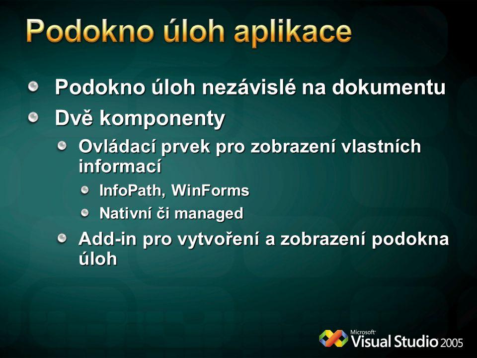 Podokno úloh nezávislé na dokumentu Dvě komponenty Ovládací prvek pro zobrazení vlastních informací InfoPath, WinForms Nativní či managed Add-in pro vytvoření a zobrazení podokna úloh