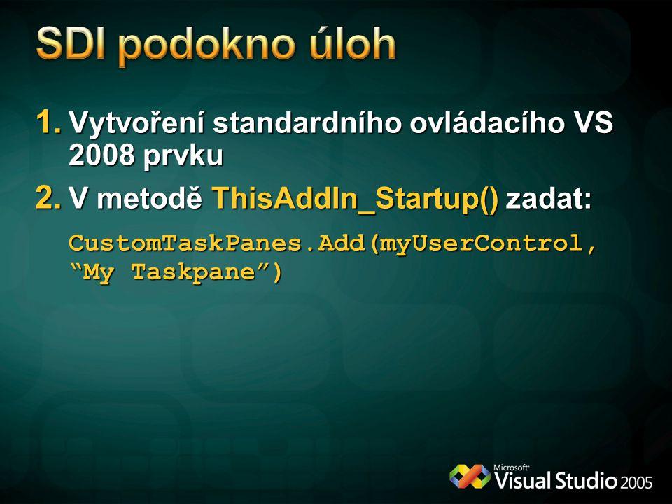 """1. Vytvoření standardního ovládacího VS 2008 prvku 2. V metodě ThisAddIn_Startup() zadat: CustomTaskPanes.Add(myUserControl, """"My Taskpane"""")"""