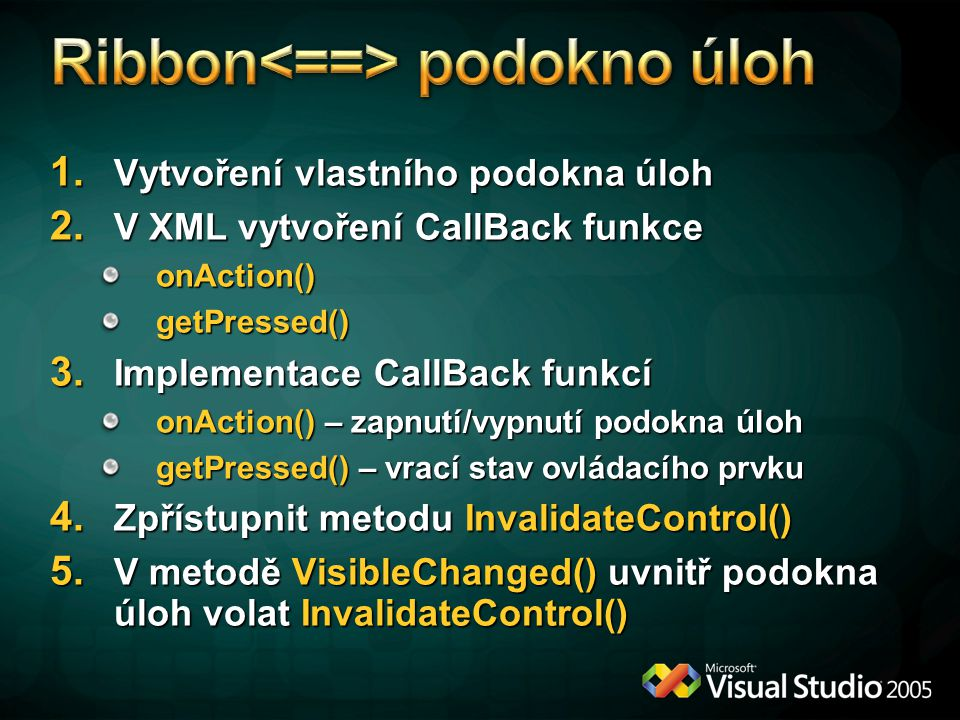 1. Vytvoření vlastního podokna úloh 2. V XML vytvoření CallBack funkce onAction() getPressed() 3. Implementace CallBack funkcí onAction() – zapnutí/vy