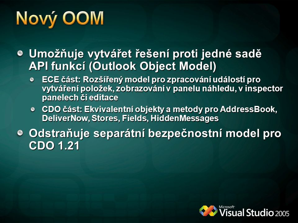 Umožňuje vytvářet řešení proti jedné sadě API funkcí (Outlook Object Model) ECE část: Rozšířený model pro zpracování událostí pro vytváření položek, zobrazování v panelu náhledu, v inspector panelech či editace CDO část: Ekvivalentní objekty a metody pro AddressBook, DeliverNow, Stores, Fields, HiddenMessages Odstraňuje separátní bezpečnostní model pro CDO 1.21