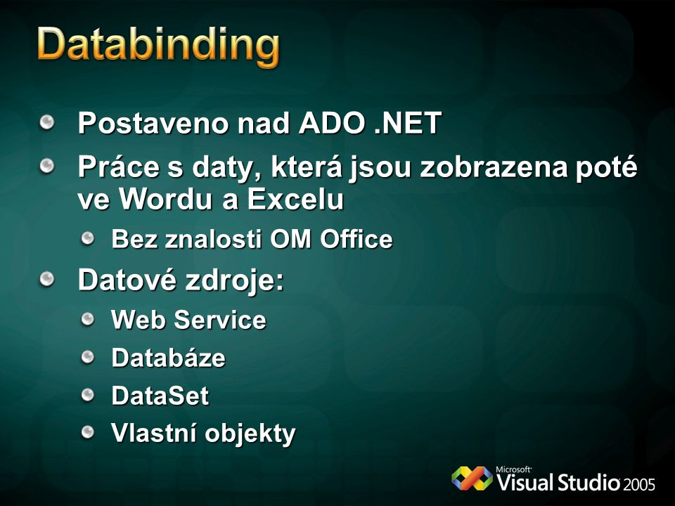 Postaveno nad ADO.NET Práce s daty, která jsou zobrazena poté ve Wordu a Excelu Bez znalosti OM Office Datové zdroje: Web Service Databáze DataSet Vla