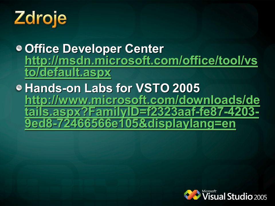 Office Developer Center http://msdn.microsoft.com/office/tool/vs to/default.aspx http://msdn.microsoft.com/office/tool/vs to/default.aspx http://msdn.microsoft.com/office/tool/vs to/default.aspx Hands-on Labs for VSTO 2005 http://www.microsoft.com/downloads/de tails.aspx?FamilyID=f2323aaf-fe87-4203- 9ed8-72466566e105&displaylang=en http://www.microsoft.com/downloads/de tails.aspx?FamilyID=f2323aaf-fe87-4203- 9ed8-72466566e105&displaylang=en http://www.microsoft.com/downloads/de tails.aspx?FamilyID=f2323aaf-fe87-4203- 9ed8-72466566e105&displaylang=en