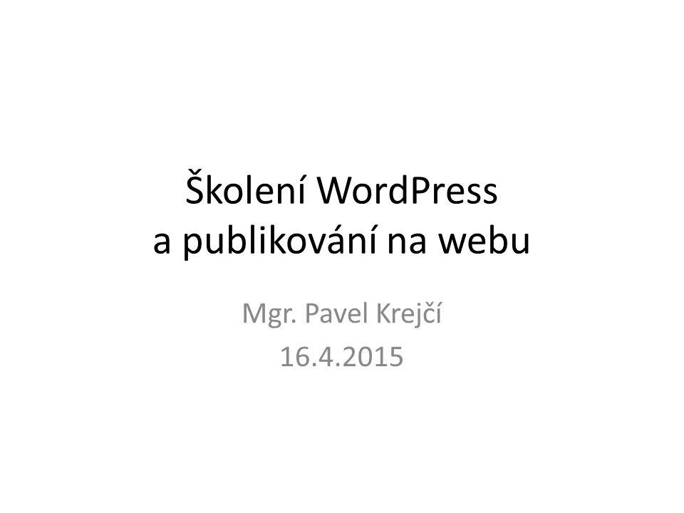 Školení WordPress a publikování na webu Mgr. Pavel Krejčí 16.4.2015