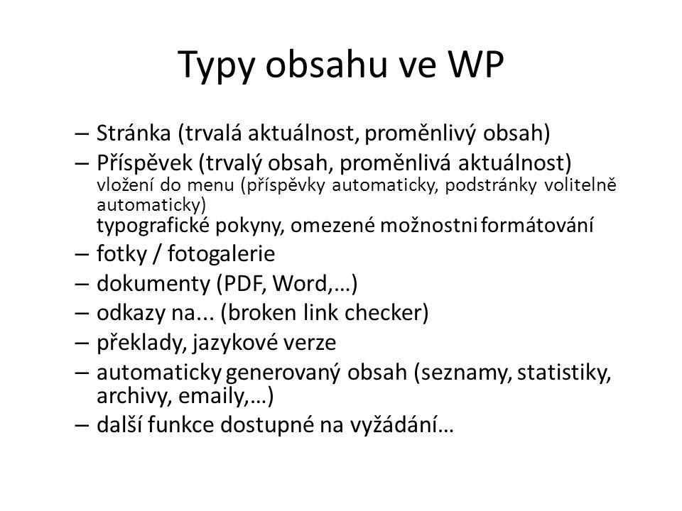 Typy obsahu ve WP – Stránka (trvalá aktuálnost, proměnlivý obsah) – Příspěvek (trvalý obsah, proměnlivá aktuálnost) vložení do menu (příspěvky automaticky, podstránky volitelně automaticky) typografické pokyny, omezené možnostni formátování – fotky / fotogalerie – dokumenty (PDF, Word,…) – odkazy na...