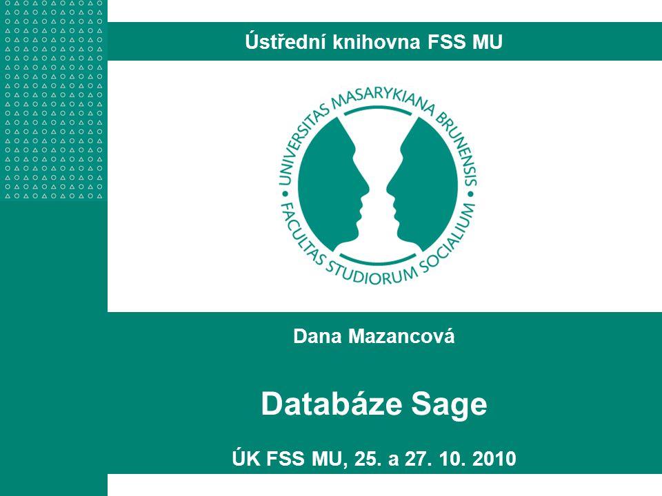 Dana Mazancová Databáze Sage ÚK FSS MU, 25. a 27. 10. 2010 Ústřední knihovna FSS MU