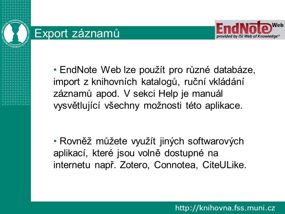 http://knihovna.fss.muni.cz Export záznamů EndNote Web lze použít pro různé databáze, import z knihovních katalogů, ruční vkládání záznamů apod.