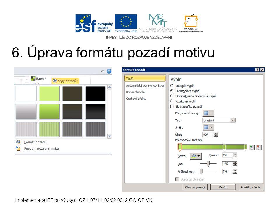 Implementace ICT do výuky č. CZ.1.07/1.1.02/02.0012 GG OP VK 6. Úprava formátu pozadí motivu