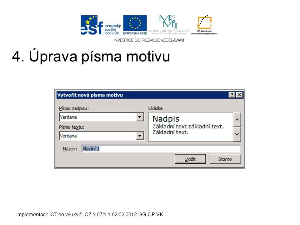 Implementace ICT do výuky č. CZ.1.07/1.1.02/02.0012 GG OP VK 4. Úprava písma motivu