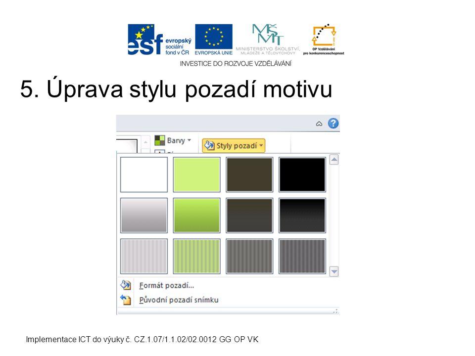 Implementace ICT do výuky č. CZ.1.07/1.1.02/02.0012 GG OP VK 5. Úprava stylu pozadí motivu