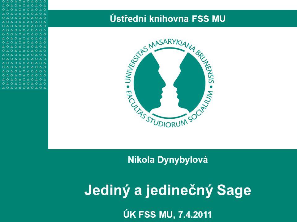 Nikola Dynybylová Jediný a jedinečný Sage ÚK FSS MU, 7.4.2011 Ústřední knihovna FSS MU