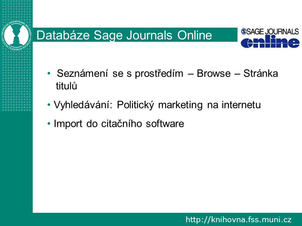 http://knihovna.fss.muni.cz Databáze Sage Journals Online Seznámení se s prostředím – Browse – Stránka titulů Vyhledávání: Politický marketing na inte