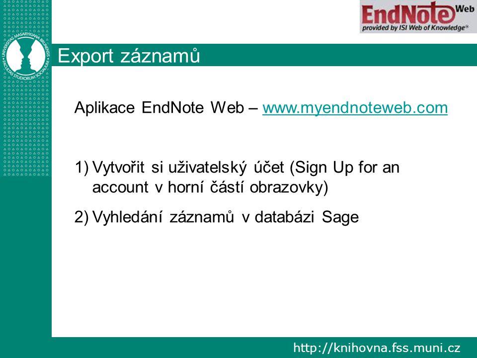 http://knihovna.fss.muni.cz Export záznamů Aplikace EndNote Web – www.myendnoteweb.comwww.myendnoteweb.com 1) 1)Vytvořit si uživatelský účet (Sign Up for an account v horní částí obrazovky) 2) 2)Vyhledání záznamů v databázi Sage