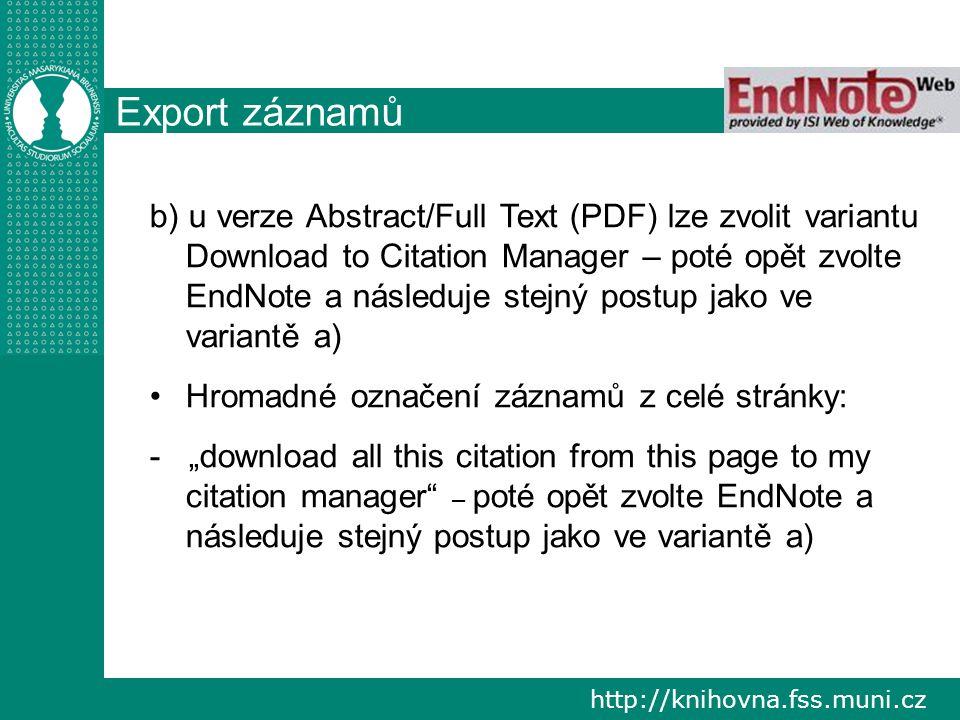 http://knihovna.fss.muni.cz Export záznamů b) u verze Abstract/Full Text (PDF) lze zvolit variantu Download to Citation Manager – poté opět zvolte End