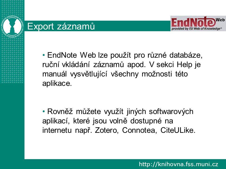 http://knihovna.fss.muni.cz Export záznamů EndNote Web lze použít pro různé databáze, ruční vkládání záznamů apod. V sekci Help je manuál vysvětlující