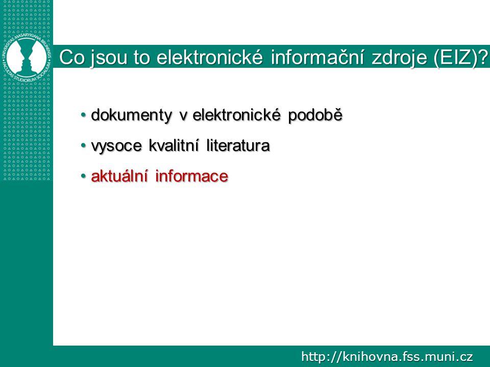 http://knihovna.fss.muni.cz Co jsou to elektronické informační zdroje (EIZ)? dokumenty v elektronické podobě dokumenty v elektronické podobě vysoce kv
