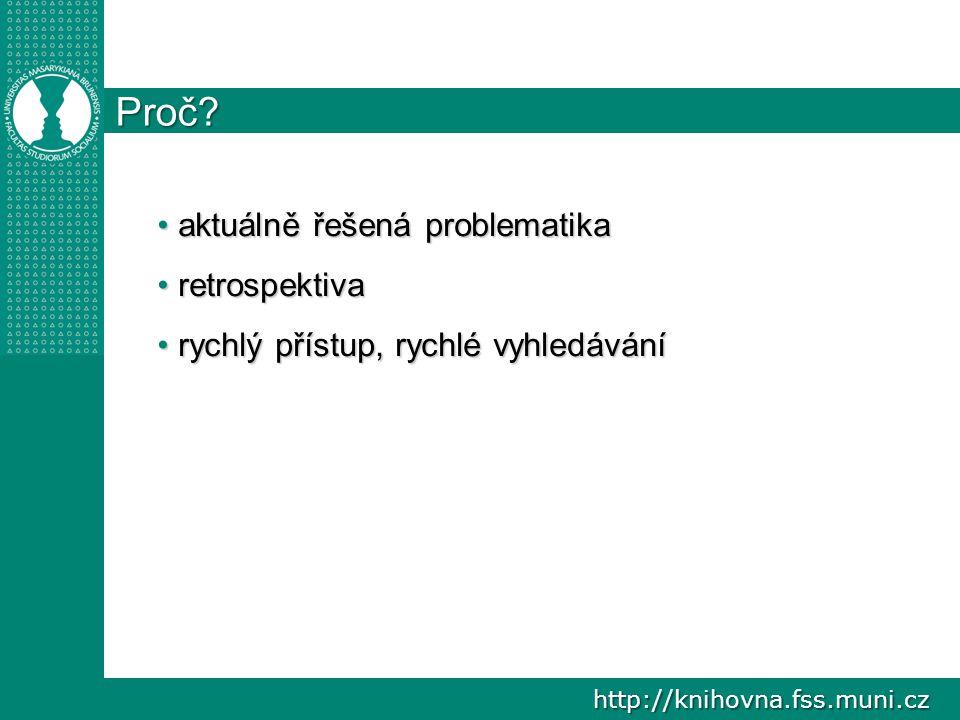 http://knihovna.fss.muni.cz Proč? aktuálně řešená problematika aktuálně řešená problematika retrospektiva retrospektiva rychlý přístup, rychlé vyhledá