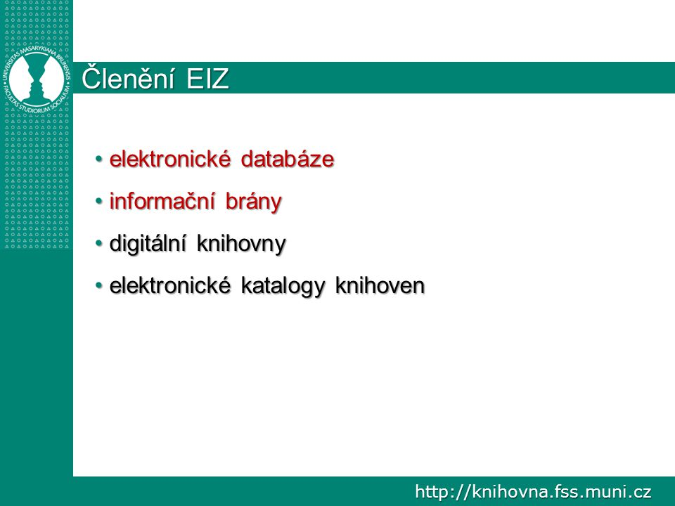 http://knihovna.fss.muni.cz Členění EIZ elektronické databáze elektronické databáze informační brány informační brány digitální knihovny digitální knihovny elektronické katalogy knihoven elektronické katalogy knihoven
