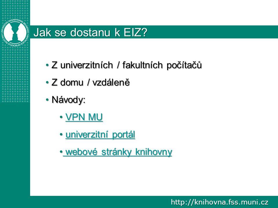 http://knihovna.fss.muni.cz Jak se dostanu k EIZ? Z univerzitních / fakultních počítačů Z univerzitních / fakultních počítačů Z domu / vzdáleně Z domu