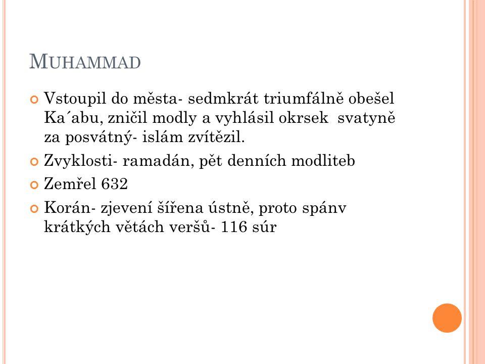 M UHAMMAD Vstoupil do města- sedmkrát triumfálně obešel Ka´abu, zničil modly a vyhlásil okrsek svatyně za posvátný- islám zvítězil.
