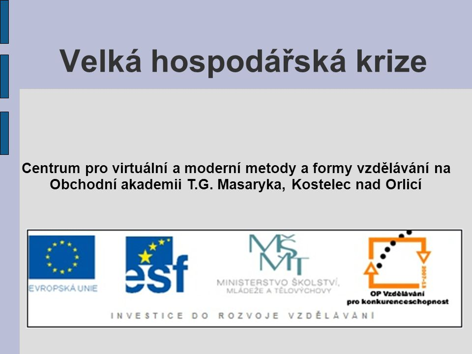 Velká hospodářská krize Centrum pro virtuální a moderní metody a formy vzdělávání na Obchodní akademii T.G. Masaryka, Kostelec nad Orlicí
