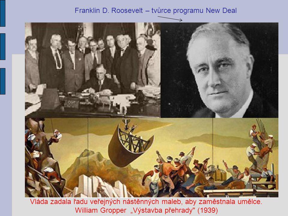 """Franklin D. Roosevelt – tvůrce programu New Deal Vláda zadala řadu veřejných nástěnných maleb, aby zaměstnala umělce. William Gropper """"Výstavba přehra"""