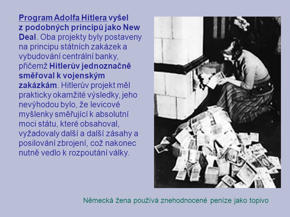 Program Adolfa Hitlera vyšel z podobných principů jako New Deal. Oba projekty byly postaveny na principu státních zakázek a vybudování centrální banky