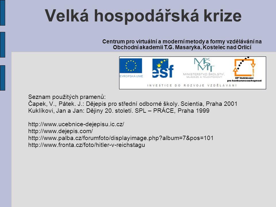 Seznam použitých pramenů: Čapek, V., Pátek. J.: Dějepis pro střední odborné školy. Scientia, Praha 2001 Kuklíkovi, Jan a Jan: Dějiny 20. století. SPL