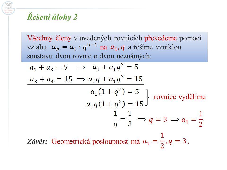 Řešení úlohy 2 Všechny členy v uvedených rovnicích převedeme pomocí vztahu na a řešíme vzniklou soustavu dvou rovnic o dvou neznámých: rovnice vydělím