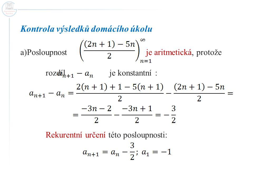 Kontrola výsledků domácího úkolu a)Posloupnost je aritmetická, protože rozdíl je konstantní : Rekurentní určení této posloupnosti: