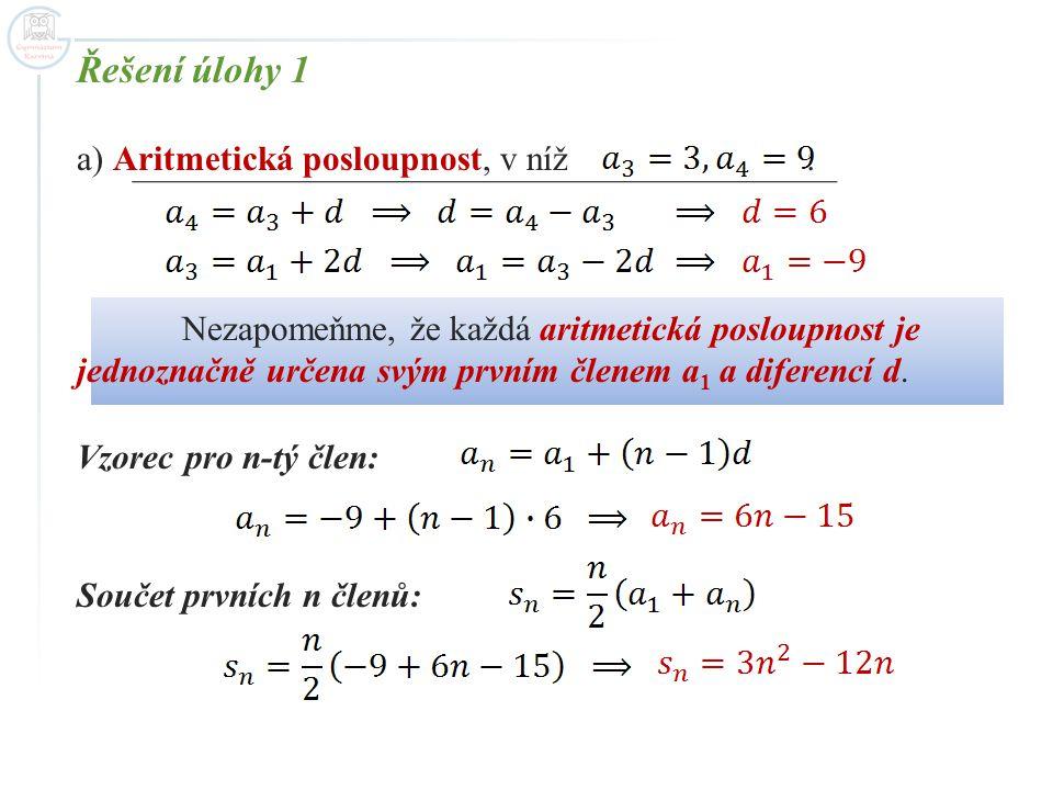 Řešení úlohy 1 a) Aritmetická posloupnost, v níž : Nezapomeňme, že každá aritmetická posloupnost je jednoznačně určena svým prvním členem a 1 a difere