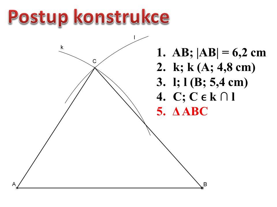 1.AB; |AB| = 6,2 cm 2. k; k (A; 4,8 cm) 3. l; l (B; 5,4 cm) 4. C; C k ∩ l 5. Δ ABC
