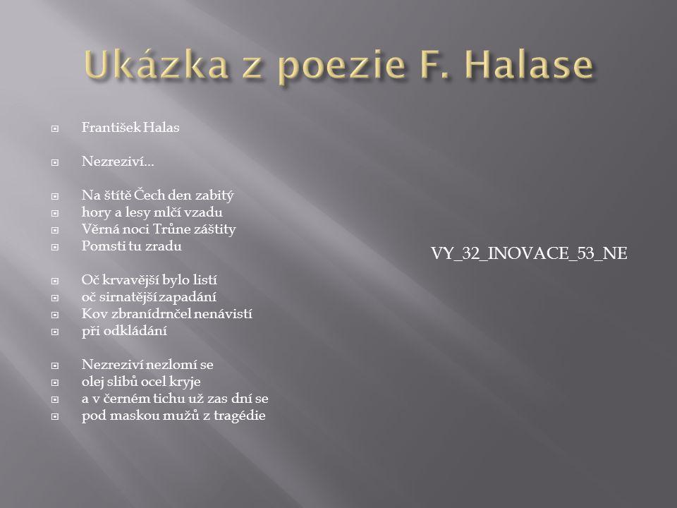  František Halas  Nezreziví...  Na štítě Čech den zabitý  hory a lesy mlčí vzadu  Věrná noci Trůne záštity  Pomsti tu zradu  Oč krvavější bylo