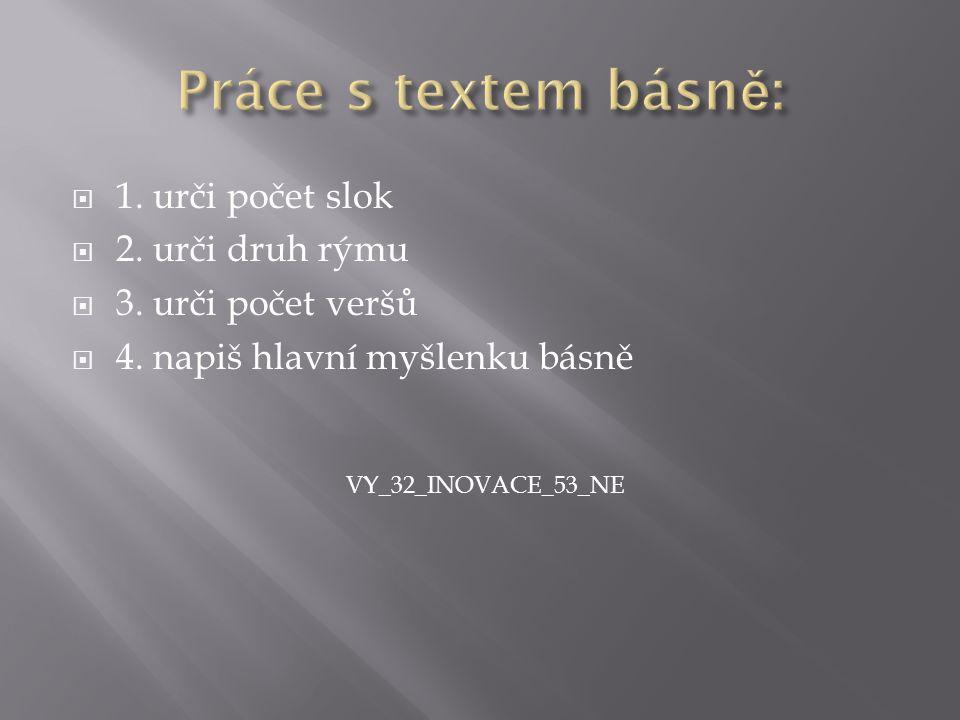  1. urči počet slok  2. urči druh rýmu  3. urči počet veršů  4. napiš hlavní myšlenku básně VY_32_INOVACE_53_NE