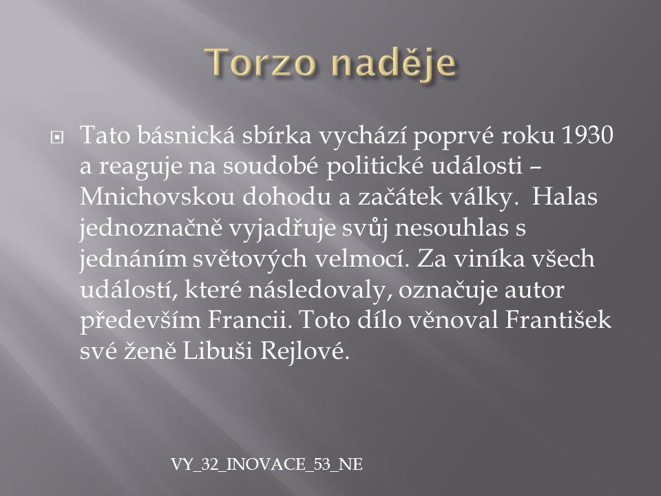 TTato básnická sbírka vychází poprvé roku 1930 a reaguje na soudobé politické události – Mnichovskou dohodu a začátek války. Halas jednoznačně vyjad