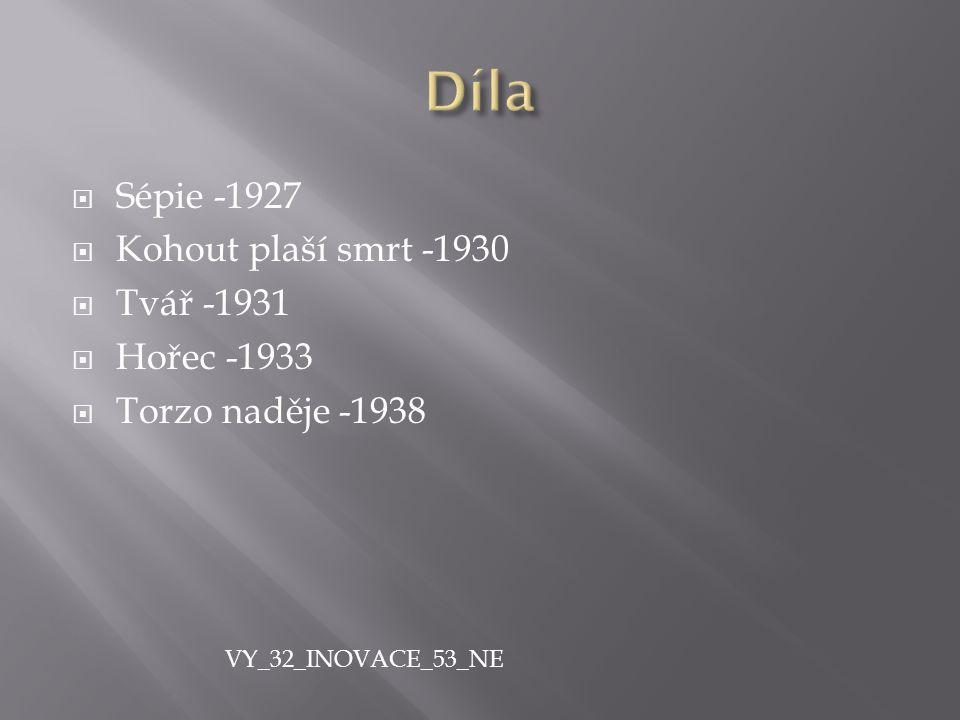 SSépie -1927 KKohout plaší smrt -1930 TTvář -1931 HHořec -1933 TTorzo naděje -1938