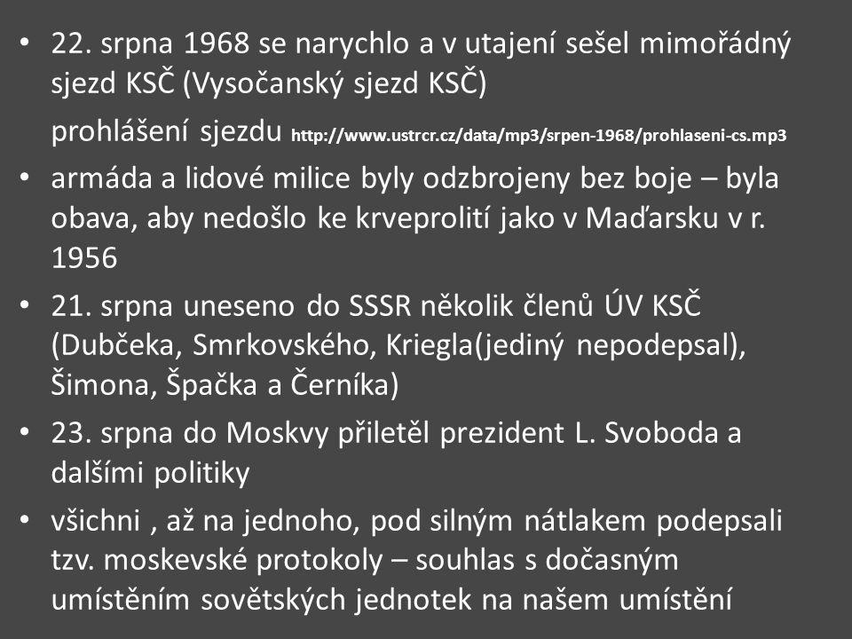 22. srpna 1968 se narychlo a v utajení sešel mimořádný sjezd KSČ (Vysočanský sjezd KSČ) prohlášení sjezdu http://www.ustrcr.cz/data/mp3/srpen-1968/pro