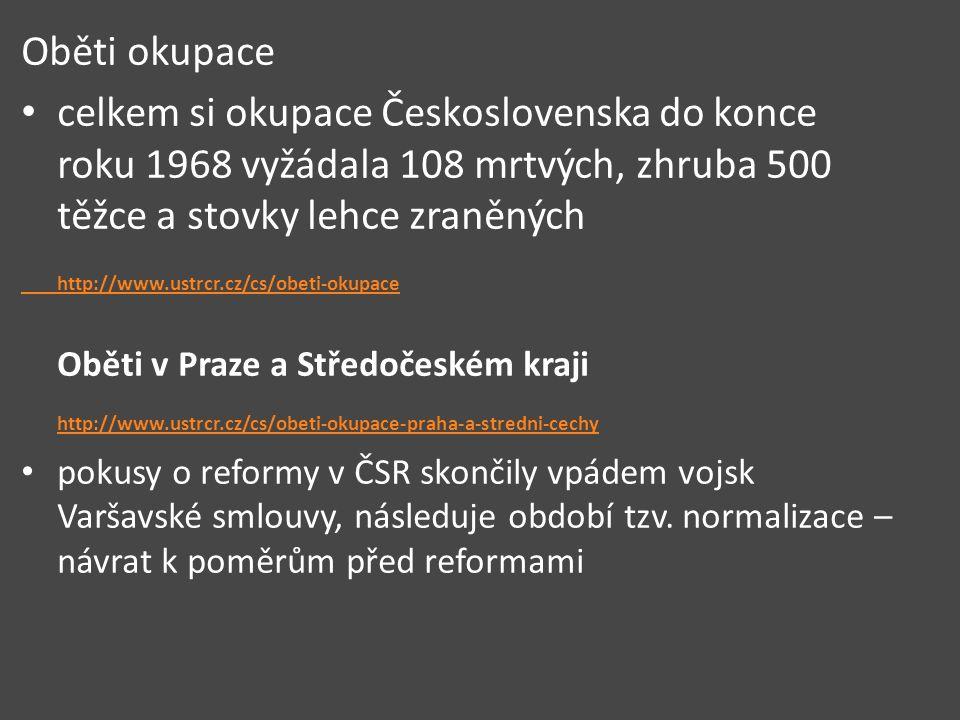 Oběti okupace celkem si okupace Československa do konce roku 1968 vyžádala 108 mrtvých, zhruba 500 těžce a stovky lehce zraněných http://www.ustrcr.cz