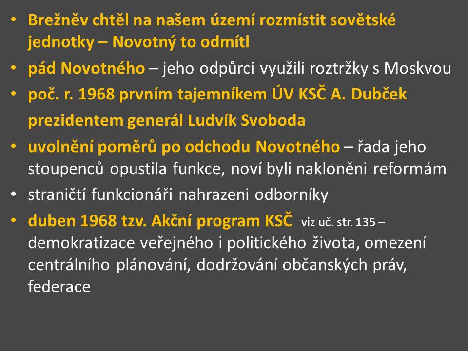 Brežněv chtěl na našem území rozmístit sovětské jednotky – Novotný to odmítl pád Novotného – jeho odpůrci využili roztržky s Moskvou poč. r. 1968 prvn