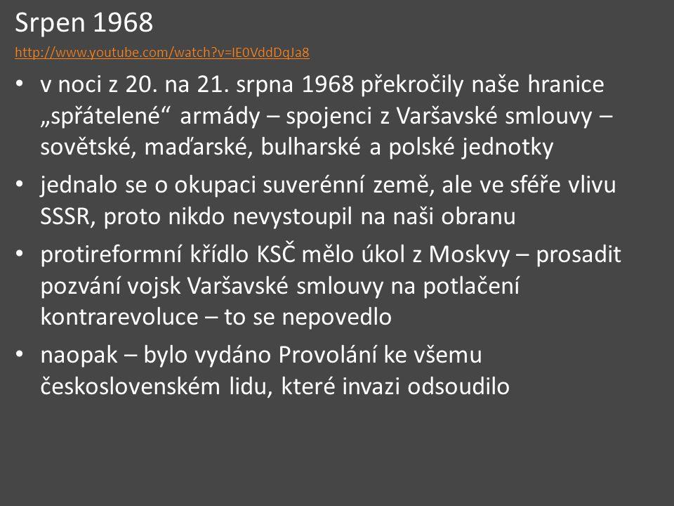 """Srpen 1968 http://www.youtube.com/watch?v=IE0VddDqJa8 v noci z 20. na 21. srpna 1968 překročily naše hranice """"spřátelené"""" armády – spojenci z Varšavsk"""