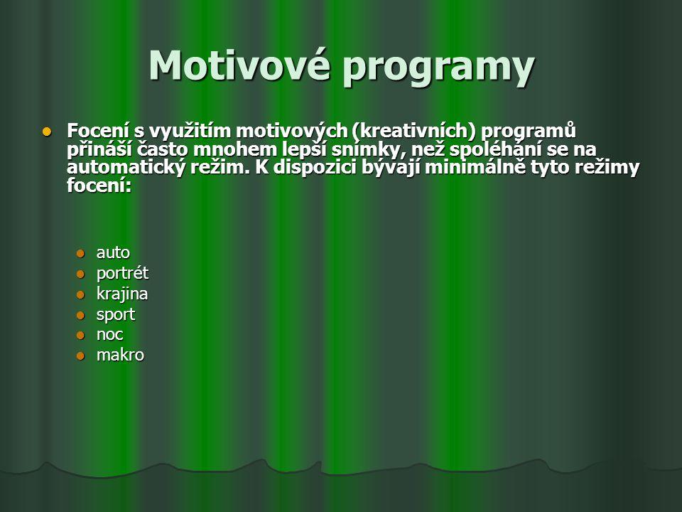 Motivové programy Focení s využitím motivových (kreativních) programů přináší často mnohem lepší snímky, než spoléhání se na automatický režim. K disp