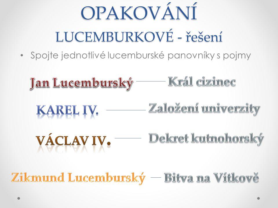 OPAKOVÁNÍ LUCEMBURKOVÉ - řešení Spojte jednotlivé lucemburské panovníky s pojmy