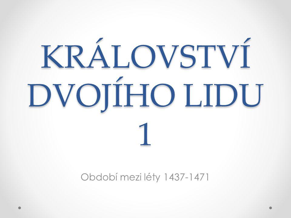 KRÁLOVSTVÍ DVOJÍHO LIDU 1 Období mezi léty 1437-1471
