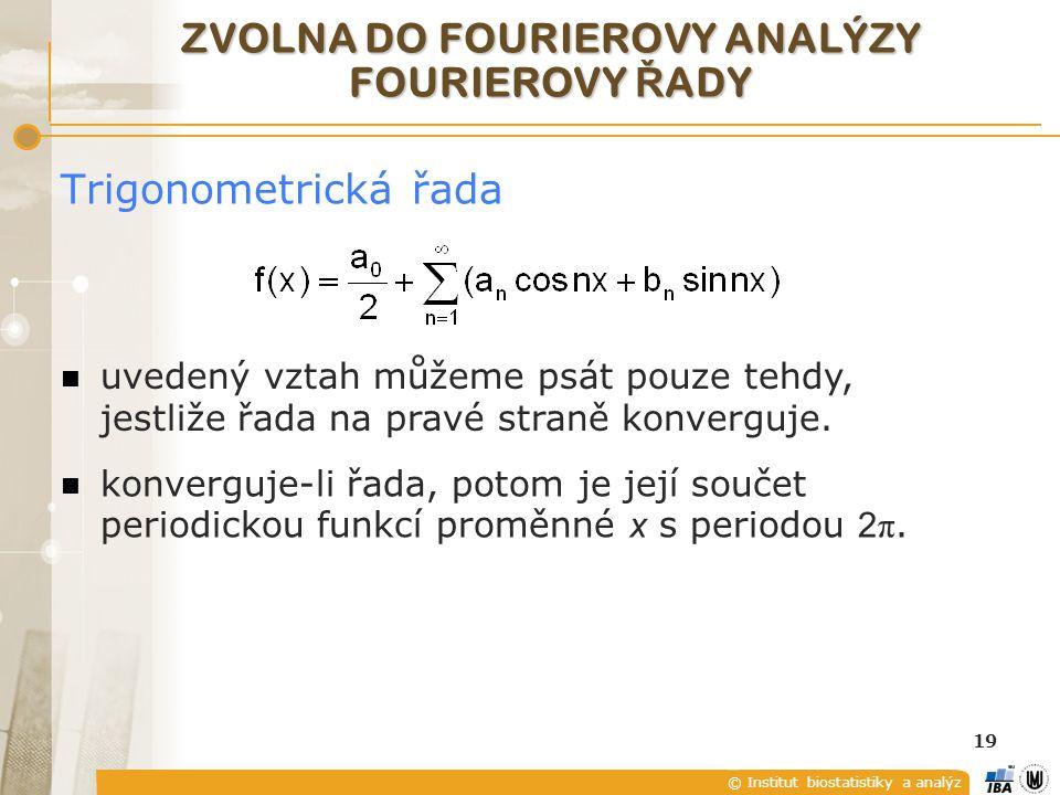© Institut biostatistiky a analýz 19 Trigonometrická řada uvedený vztah můžeme psát pouze tehdy, jestliže řada na pravé straně konverguje.