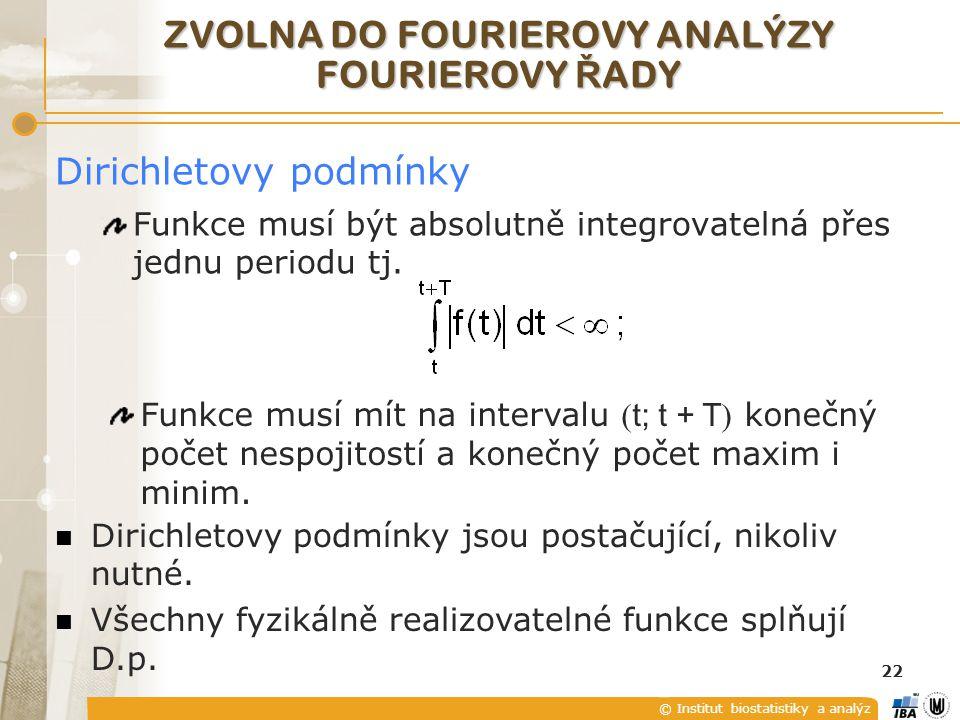 © Institut biostatistiky a analýz 22 ZVOLNA DO FOURIEROVY ANALÝZY FOURIEROVY Ř ADY Dirichletovy podmínky Funkce musí být absolutně integrovatelná přes jednu periodu tj.