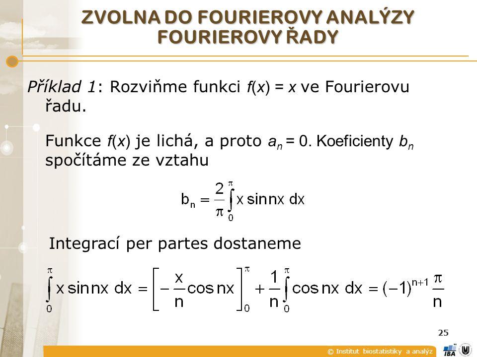 © Institut biostatistiky a analýz 25 ZVOLNA DO FOURIEROVY ANALÝZY FOURIEROVY Ř ADY Příklad 1: Rozviňme funkci f(x) = x ve Fourierovu řadu. Funkce f(x)