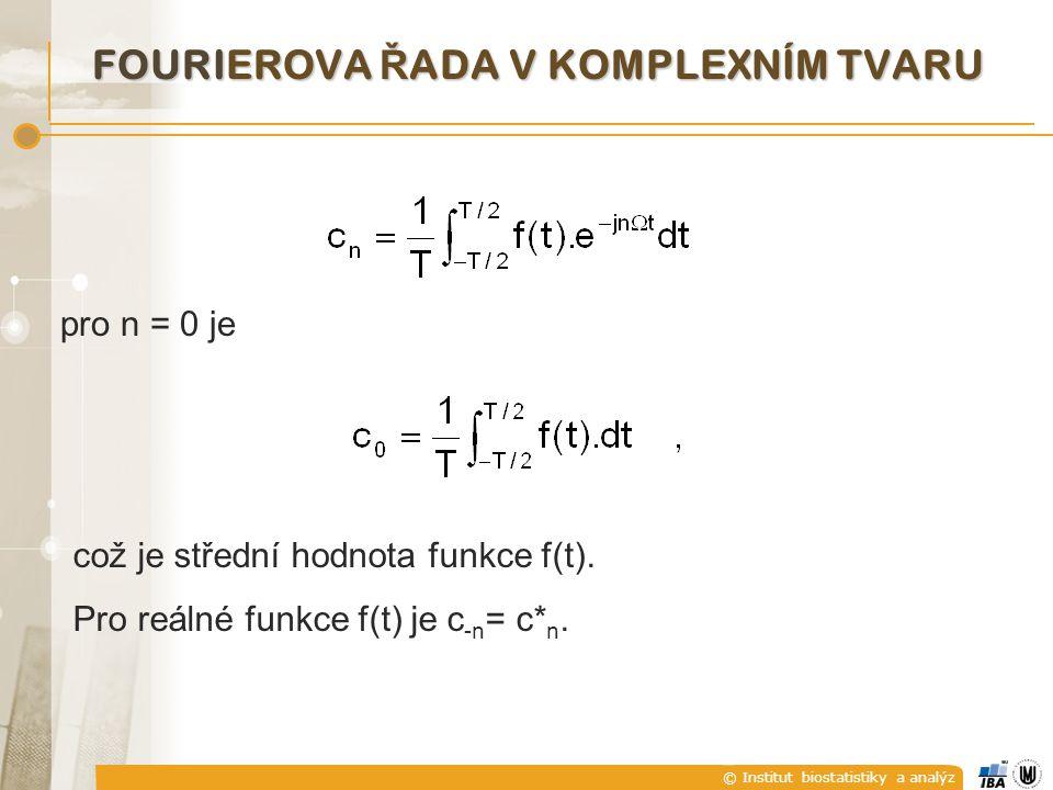 © Institut biostatistiky a analýz pro n = 0 je což je střední hodnota funkce f(t). Pro reálné funkce f(t) je c -n = c* n. FOURIEROVA Ř ADA V KOMPLEXNÍ