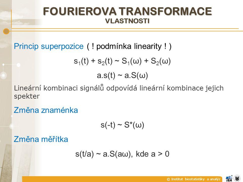 © Institut biostatistiky a analýz FOURIEROVA TRANSFORMACE VLASTNOSTI Princip superpozice ( ! podmínka linearity ! ) s 1 (t) + s 2 (t) ~ S 1 (ω) + S 2