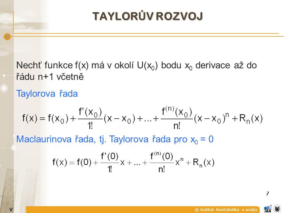 © Institut biostatistiky a analýz V 7 Nechť funkce f(x) má v okolí U(x 0 ) bodu x 0 derivace až do řádu n+1 včetně Taylorova řada Maclaurinova řada, tj.